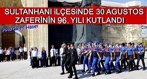SULTANHANI İLÇESİNDE 30 AGUSTOS ZAFERİNİN 96. YILI KUTLANDI