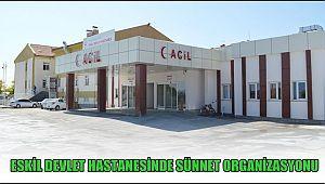 ESKİL DEVLET HASTANESİ'NDE GELENEKSEL SÜNNET ORGANİZASYONU
