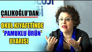 ÇALIKOĞLU'DAN OKUL KIYAFETİNDE 'PAMUKLU ÜRÜN' UYARISI