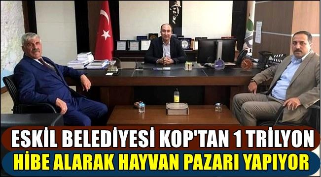 ESKİL BELEDİYESİ KOP'TAN 1 TRİLYON HİBE ALARAK HAYVAN PAZARI YAPIYOR