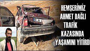 HEMŞERİMİZ AHMET DAĞLI TRAFİK KAZASINDA YAŞAMINI YİTİRDİ