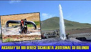 AKSARAY'DA 100 DERECE SICAKLIKTA JEOTERMAL SU BULUNDU