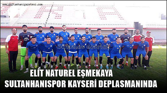 ELİT NATUREL EŞMEKAYA SULTANHANISPOR KAYSERİ DEPLASMANINDA