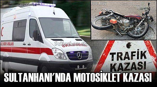 SULTANHANI İLÇESİNDE MOTOSİKLET KAZASI 2 YARALI