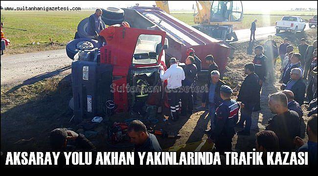AKSARAY YOLU AKHAN YAKINLARINDA TRAFİK KAZASI