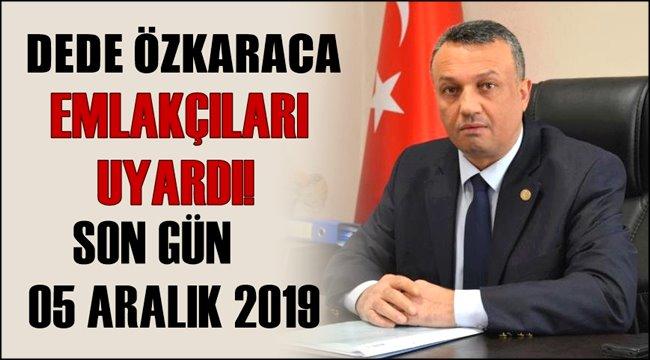 DEDE ÖZKARACA EMLAKÇILARI UYARDI 'SON GÜN 05 ARALIK 2019'