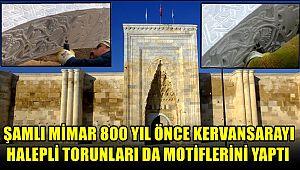 ŞAMLI MİMAR 1229 DA SULTANHANI, HALEPLİ TORUNLARI 2019 DA MOTİFLERİNİ YAPTI
