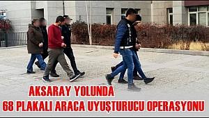 AKSARAY YOLUNDA 68 PLAKALI ARACA UYUŞTURUCU OPERASYONU