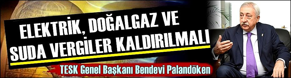 FATURADAKİ VERGİLER EVLERDE DE İŞYERLERİNDE DE KALDIRILMALI