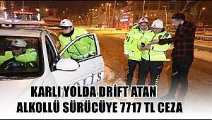 AKSARAY'DA KARLI YOLDA DRİFT ATAN ALKOLLÜ SÜRÜCÜYE 7717 TL CEZA