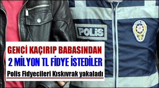 ESKİL İLÇESİNDE FİDYE İÇİN KAÇIRILAN KİŞİ POLİS OPERASYONUYLA KURTARILDI