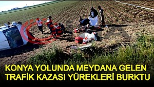 KONYA YOLUNDA MEYDANA GELEN TRAFİK KAZASI YÜREKLERİ BURKTU