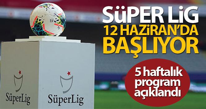 Süper Lig, 12 Haziran'da resmen başlıyor! 5 haftalık program açıklandı