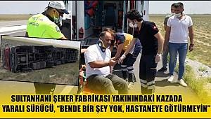 SULTANHANI ŞEKER FABRİKASI YAKININDAKİ KAZADA YARALI SÜRÜCÜ,