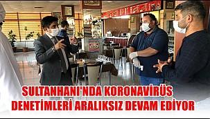 SULTANHANI'NDA KORONAVİRÜS DENETİMLERİ ARALIKSIZ DEVAM EDİYOR