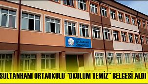 """SULTANHANI ORTAOKULU """"OKULUM TEMİZ"""" BELGESİ ALDI"""