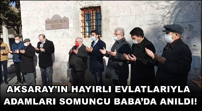AKSARAY'IN HAYIRLI EVLATLARIYLA ADAMLARI SOMUNCU BABA'DA ANILDI!