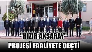 """AKSARAY'DA """"HIZIR AKSARAY"""" PROJESİ FAALİYETE GEÇTİ"""