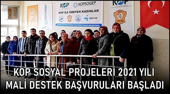 KOP SOSYAL PROJELERİ 2021 YILI MALİ DESTEK BAŞVURULARI BAŞLADI