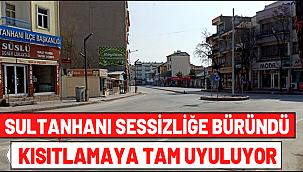 SULTANHANI SESSİZLİĞE BÜRÜNDÜ, KISITLAMAYA TAM UYULUYOR