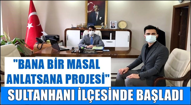 """""""BANA BİR MASAL ANLATSANA PROJESİ"""" SULTANHANI İLÇESİNDE BAŞLADI"""