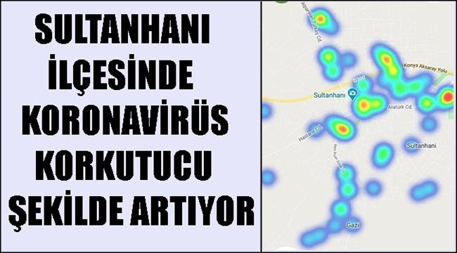 SULTANHANI İLÇESİNDE KORONAVİRÜS KORKUTUCU ŞEKİLDE ARTIYOR