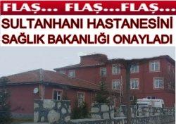 Sultanhanı Hastanesini Sağlık Bakanlığı Onayladı